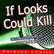 If Looks Could Kill (Originally Performed By Timomatic) [Karaoke Version] Song