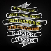 You're The Only Good Thing (That's Happened To Me) [In The Style Of Jim Reeves] [Karaoke Version] Song