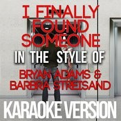 I Finally Found Someone (In The Style Of Bryan Adams & Barbra Streisand) [Karaoke Version] - Single Songs