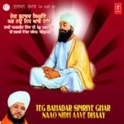 Teg Bahadar Simriye Ghar Nao Nidh Aave Dhiyae Songs