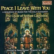 Peace I Leave With You - A Sequence Of Music For The Holy Eucharist Songs
