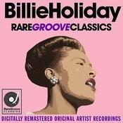 Billie Holiday - Rare Groove Classics - Digitally Remastered Original Artist Recordings Songs