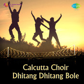 Calcutta Choir - Dhitang Dhitang Bole Songs