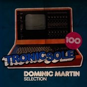 Tronicsole 100: Dominic Martin Selection Songs