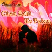 Chan Aahi Ke Tukra II Songs