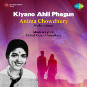 Anima Chowdhury - Kiyano Ahili Phagun Songs