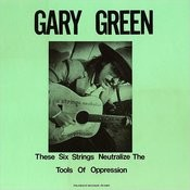 Gary Green, Vol.1: These Six Strings Neutralize The Tools Of Oppression Songs