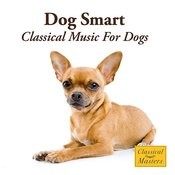 Dog Smart - Classical Music For Dogs Songs
