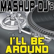 I'll Be Around (Remix Tools For Mash-Ups) Songs
