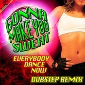 Gonna Make You Sweat (Everybody Dance Now (Dubstep Remix) Songs