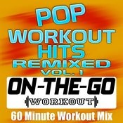 Pop Workout Hits Remixed Vol. 1 - 60 Minute Workout Mix Songs