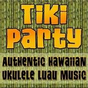 Tiki Party (Authentic Hawaiian Ukulele Luau Music) Songs