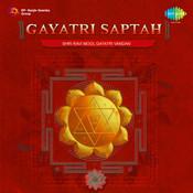 Gayatri Saptah - Shri Ravi Mool Gayatri Vandan Songs