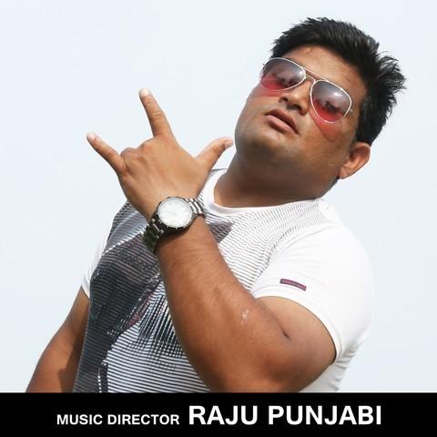 Raju Punjabi Album Songs- Download Raju Punjabi New Albums