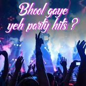 Bhool Gaye Yeh Party Hits