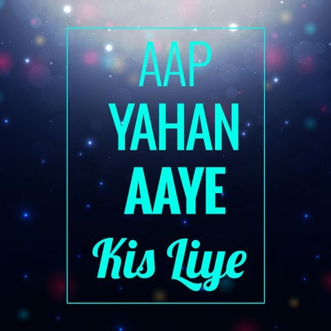 aap yahan aaye kis liye mp3 free download