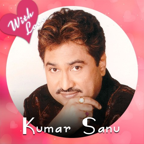 With Love Kumar Sanu Music Playlist: Best MP3 Songs on Gaana com