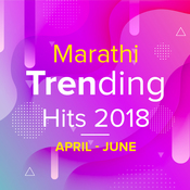 Marathi Trending Hits 2018 (April to June)