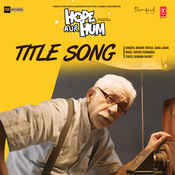 Hope Aur Hum (Title Song) Song