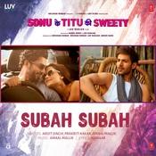 Subah Subah Sonu Ke Titu Ki Sweety Movie Songs