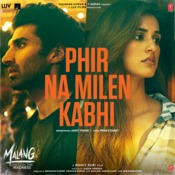 Phir Na Milen Kabhi Mp3 Song Download Malang Unleash The Madness Phir Na Milen Kabhi फ र न म ल कभ Song By Ankit Tiwari On Gaana Com