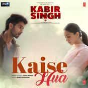 Kaise Hua Mp3 Song Download Kabir Singh Kaise Hua Song By Vishal Mishra On Gaana Com