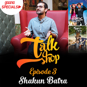 Talkshop Ep-3  Shakun Batra Song