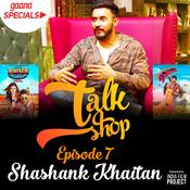 Talkshop EP-7 Shashank Khaitan Song